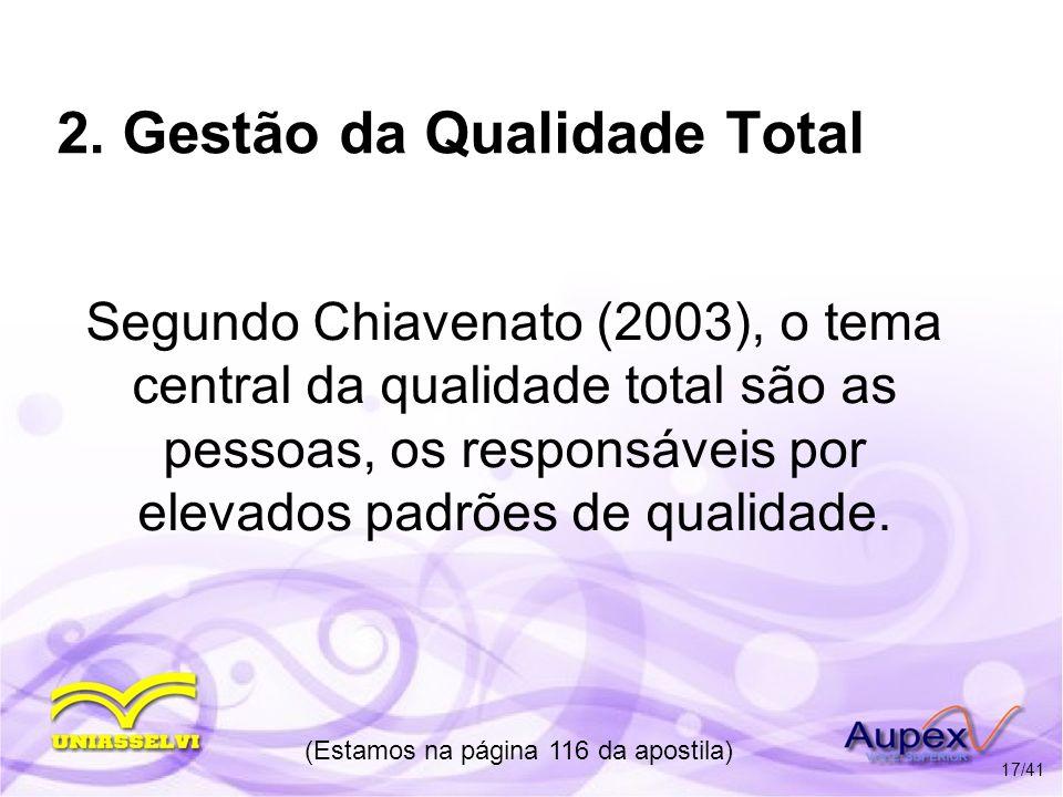 2. Gestão da Qualidade Total Segundo Chiavenato (2003), o tema central da qualidade total são as pessoas, os responsáveis por elevados padrões de qual