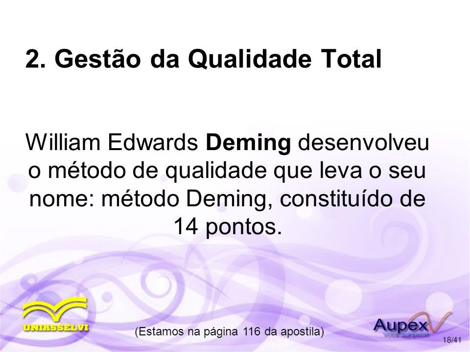 2. Gestão da Qualidade Total William Edwards Deming desenvolveu o método de qualidade que leva o seu nome: método Deming, constituído de 14 pontos. (E