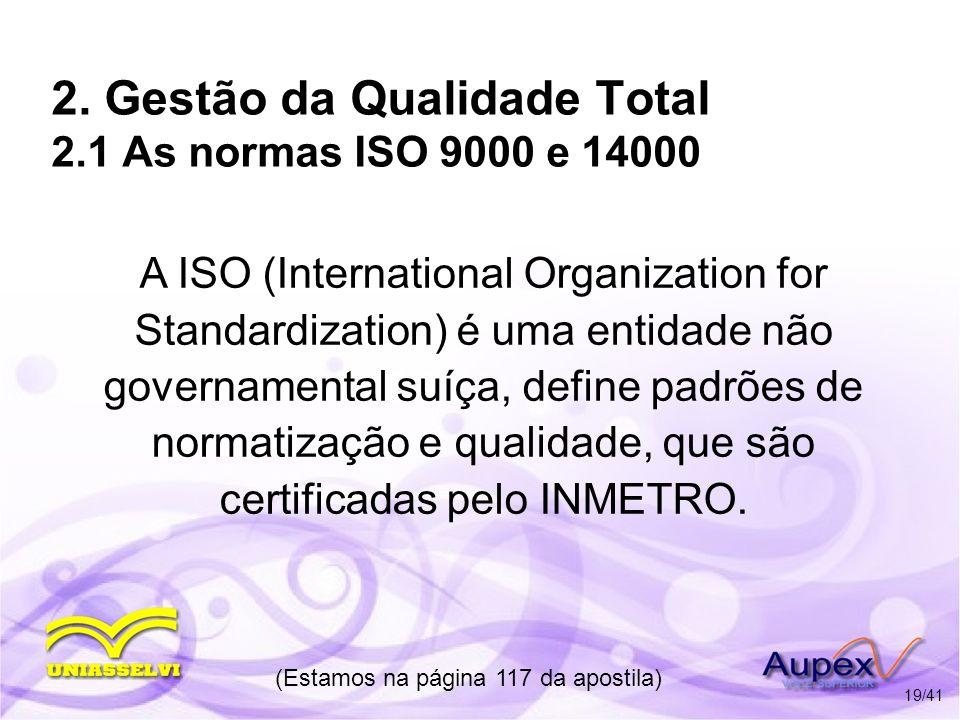2. Gestão da Qualidade Total 2.1 As normas ISO 9000 e 14000 A ISO (International Organization for Standardization) é uma entidade não governamental su