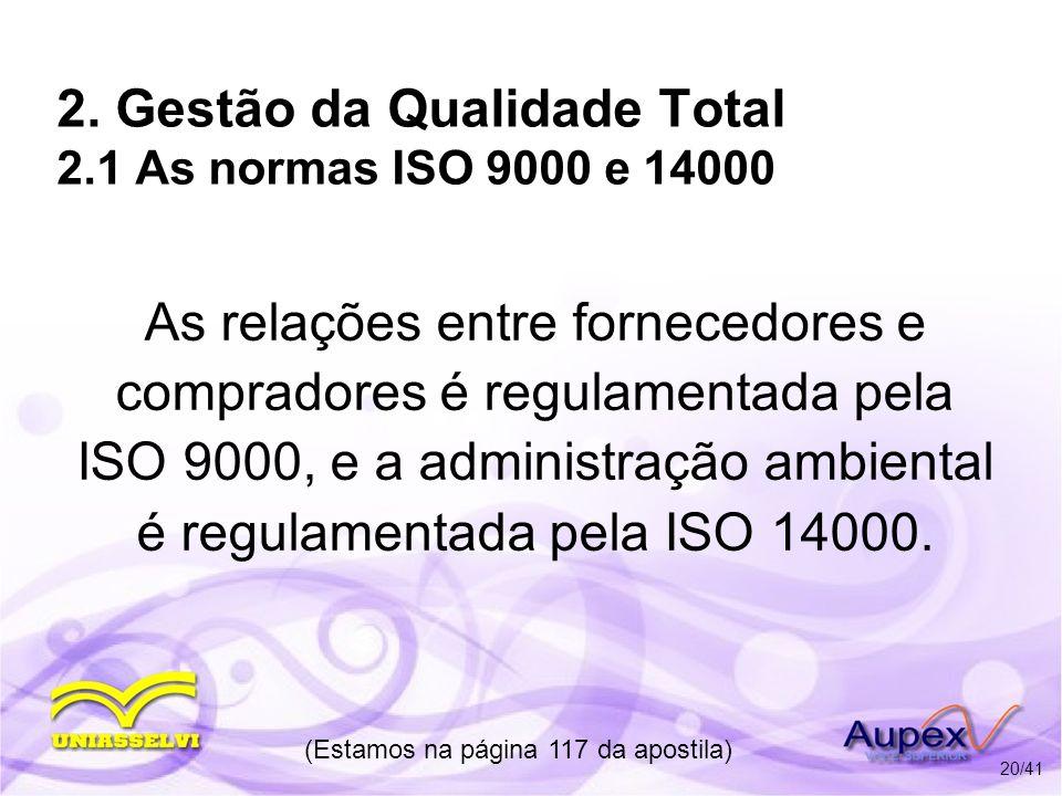 2. Gestão da Qualidade Total 2.1 As normas ISO 9000 e 14000 As relações entre fornecedores e compradores é regulamentada pela ISO 9000, e a administra