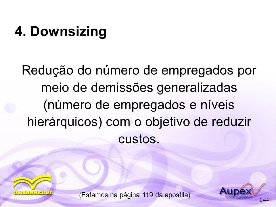 4. Downsizing Redução do número de empregados por meio de demissões generalizadas (número de empregados e níveis hierárquicos) com o objetivo de reduz