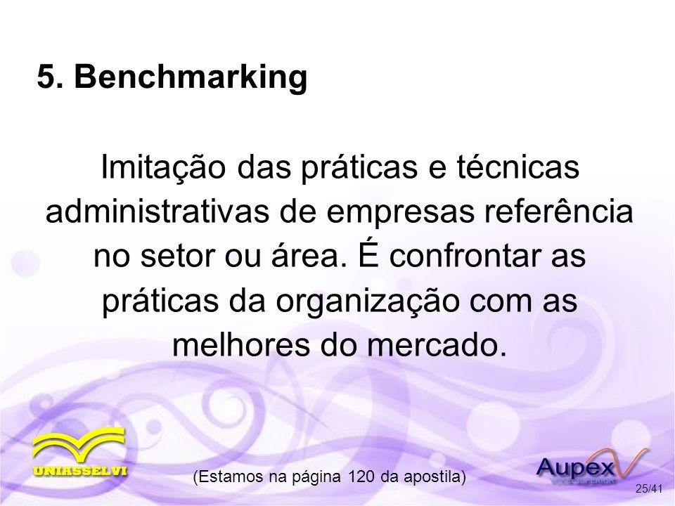 5. Benchmarking Imitação das práticas e técnicas administrativas de empresas referência no setor ou área. É confrontar as práticas da organização com