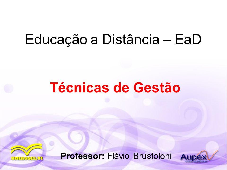 Educação a Distância – EaD Técnicas de Gestão Professor: Flávio Brustoloni