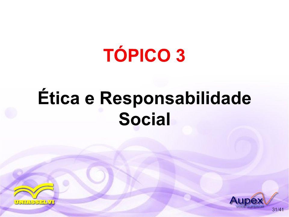 TÓPICO 3 Ética e Responsabilidade Social 31/41