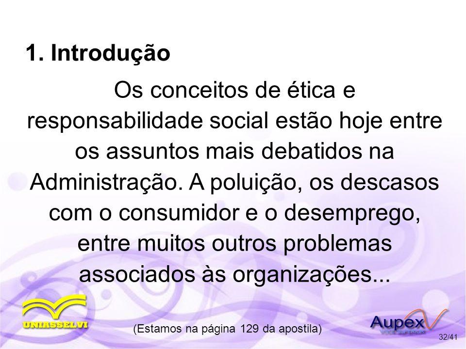 1. Introdução Os conceitos de ética e responsabilidade social estão hoje entre os assuntos mais debatidos na Administração. A poluição, os descasos co