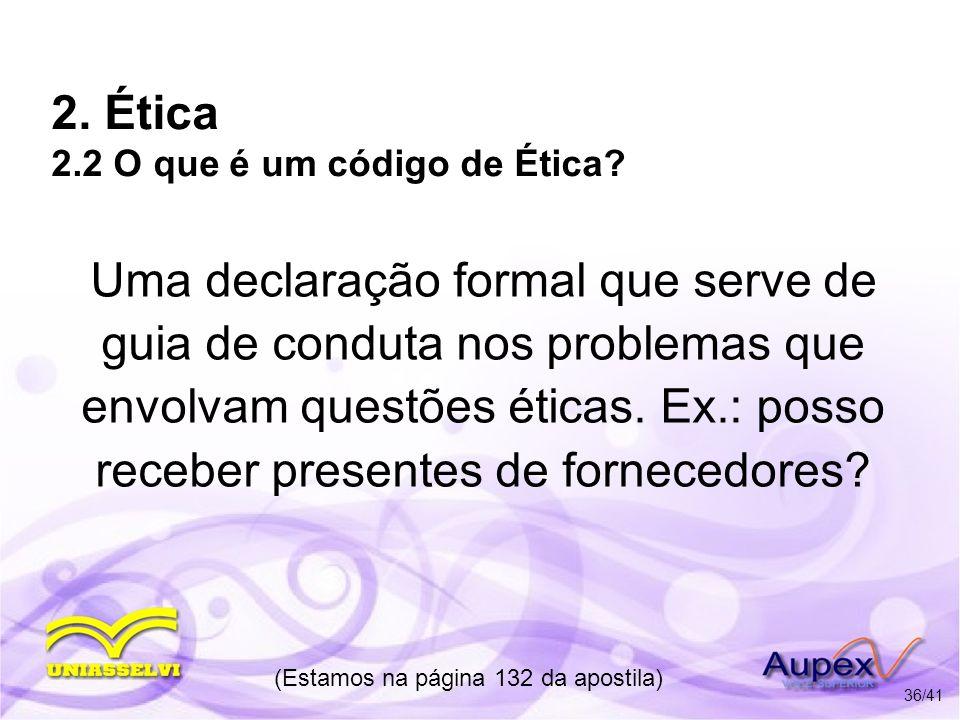 2. Ética 2.2 O que é um código de Ética? Uma declaração formal que serve de guia de conduta nos problemas que envolvam questões éticas. Ex.: posso rec