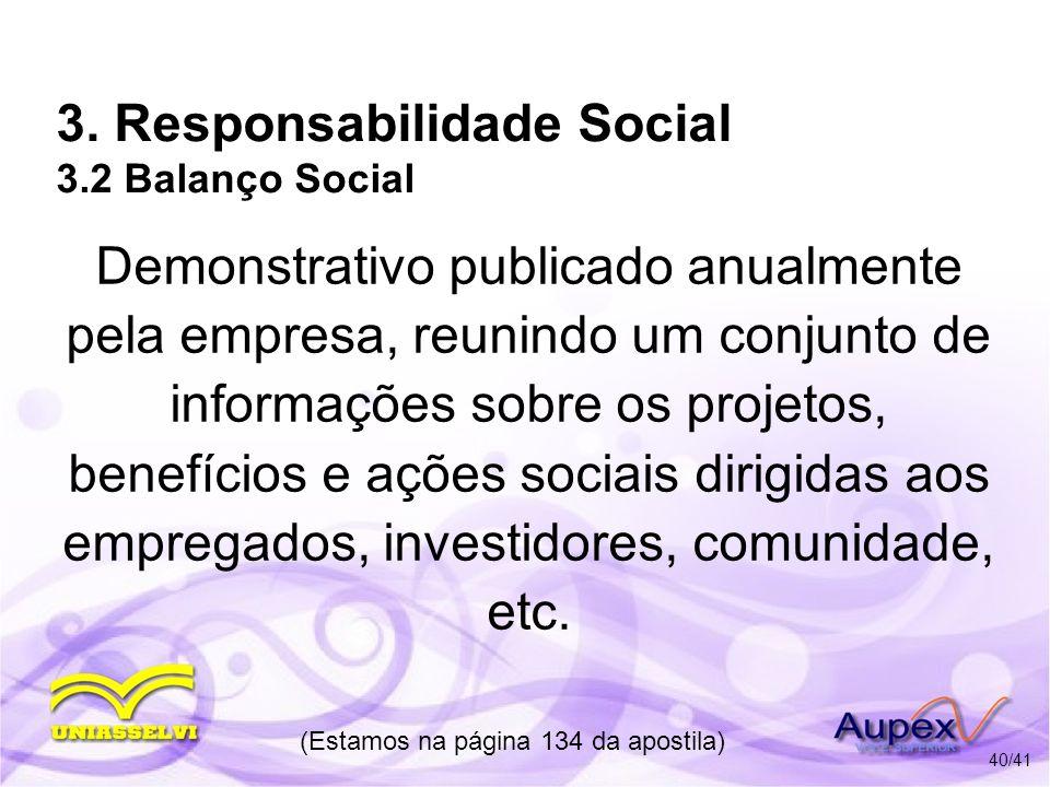 3. Responsabilidade Social 3.2 Balanço Social Demonstrativo publicado anualmente pela empresa, reunindo um conjunto de informações sobre os projetos,