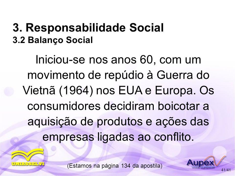 3. Responsabilidade Social 3.2 Balanço Social Iniciou-se nos anos 60, com um movimento de repúdio à Guerra do Vietnã (1964) nos EUA e Europa. Os consu