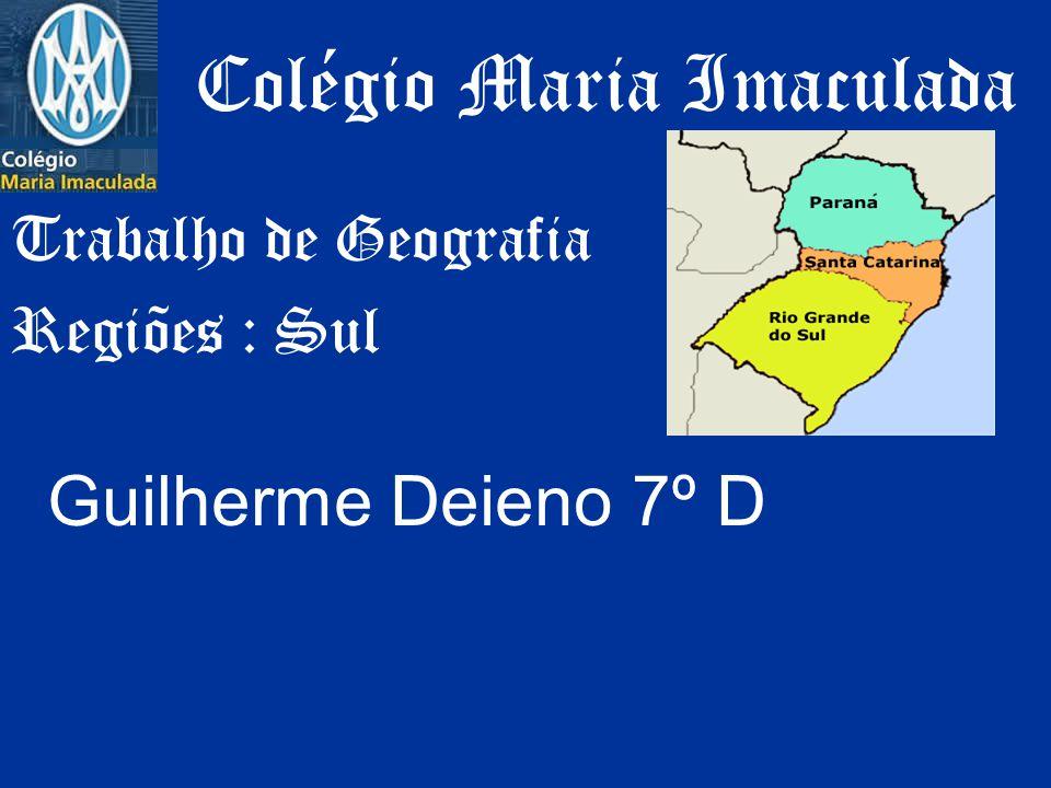 Trabalho de Geografia Regiões : Sul Colégio Maria Imaculada Guilherme Deieno 7º D