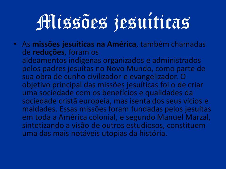 Missões jesuíticas As missões jesuíticas na América, também chamadas de reduções, foram os aldeamentos indígenas organizados e administrados pelos pad