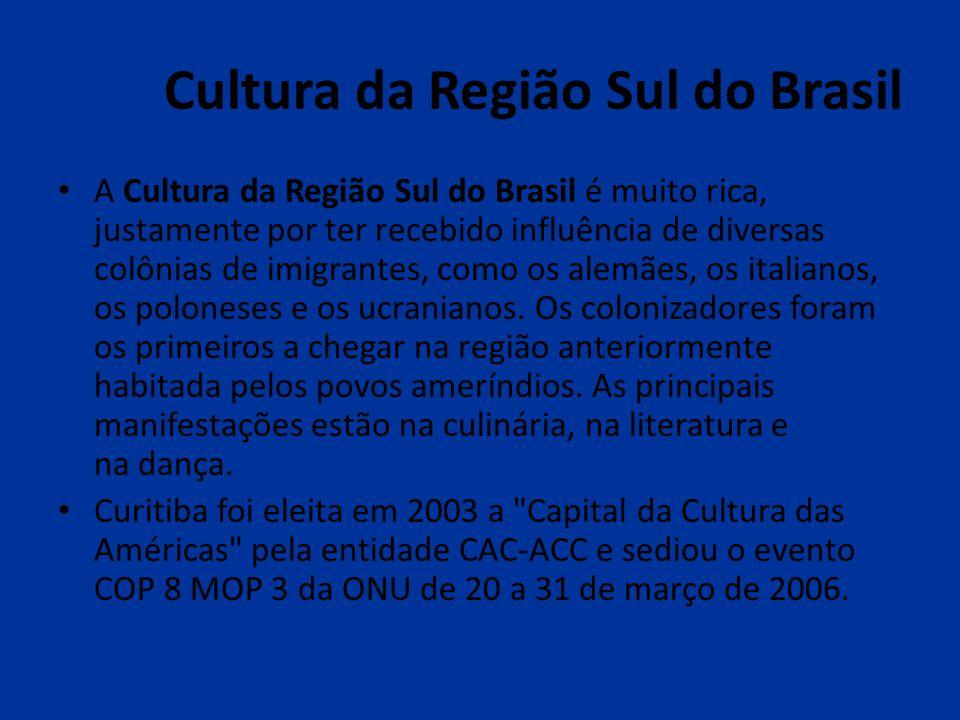 Cultura da Região Sul do Brasil A Cultura da Região Sul do Brasil é muito rica, justamente por ter recebido influência de diversas colônias de imigran