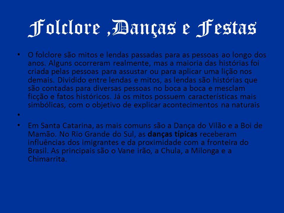 Folclore,Danças e Festas O folclore são mitos e lendas passadas para as pessoas ao longo dos anos. Alguns ocorreram realmente, mas a maioria das histó