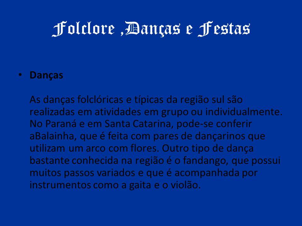 Folclore,Danças e Festas Danças As danças folclóricas e típicas da região sul são realizadas em atividades em grupo ou individualmente. No Paraná e em