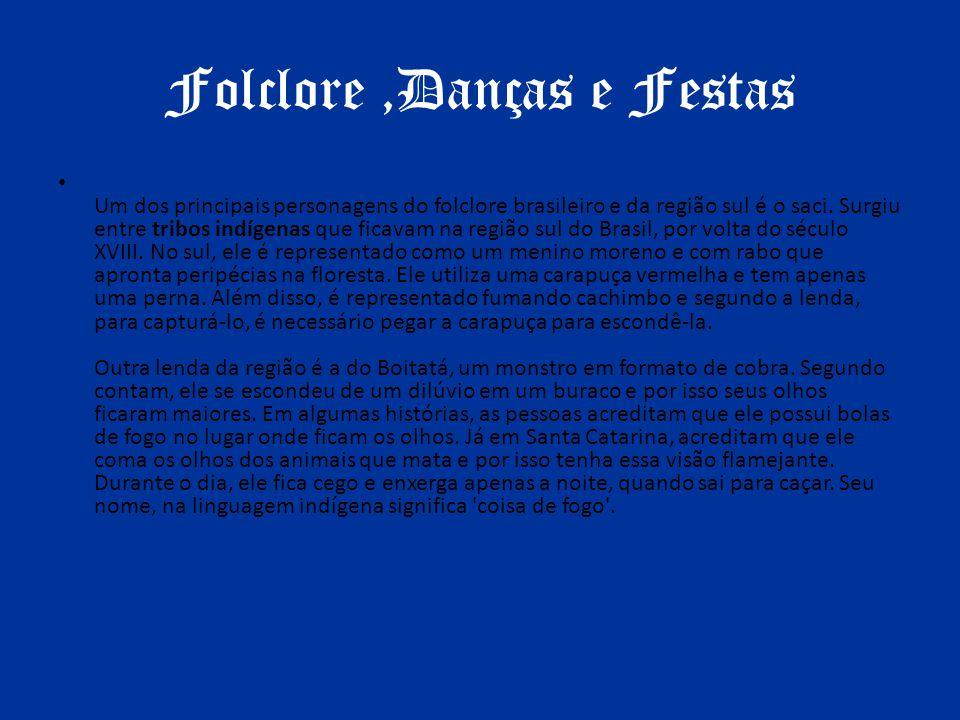 Folclore,Danças e Festas Um dos principais personagens do folclore brasileiro e da região sul é o saci. Surgiu entre tribos indígenas que ficavam na r