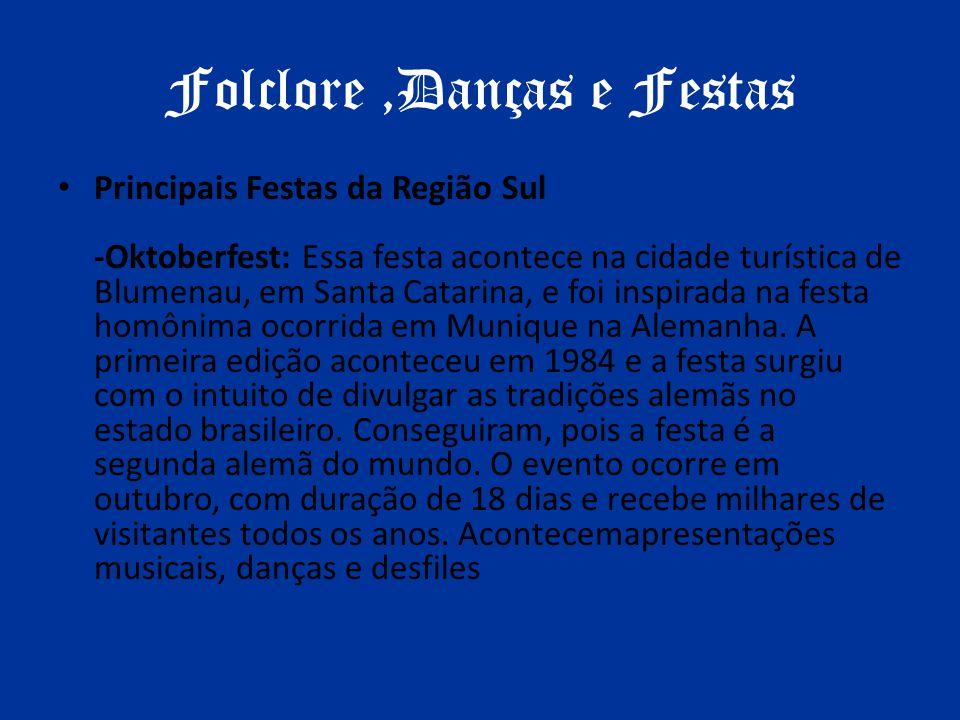 Folclore,Danças e Festas Principais Festas da Região Sul -Oktoberfest: Essa festa acontece na cidade turística de Blumenau, em Santa Catarina, e foi i