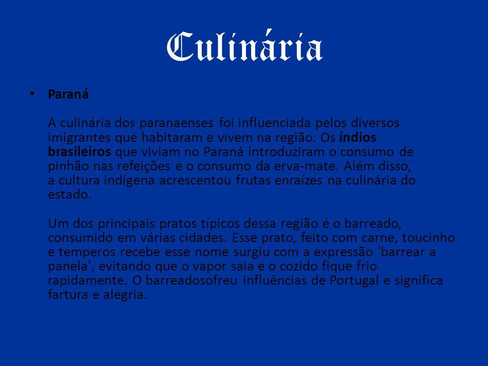 Culinária Paraná A culinária dos paranaenses foi influenciada pelos diversos imigrantes que habitaram e vivem na região. Os índios brasileiros que viv