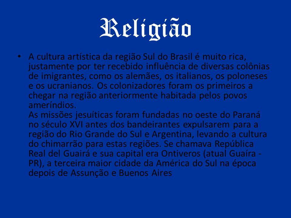 Religião A cultura artística da região Sul do Brasil é muito rica, justamente por ter recebido influência de diversas colônias de imigrantes, como os