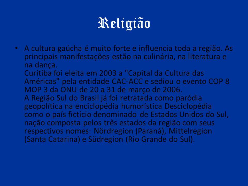 Religião A cultura gaúcha é muito forte e influencia toda a região. As principais manifestações estão na culinária, na literatura e na dança. Curitiba