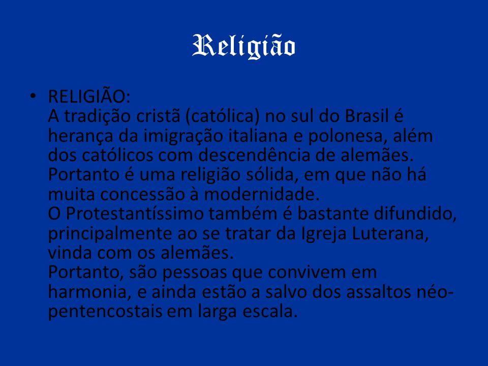 Religião RELIGIÃO: A tradição cristã (católica) no sul do Brasil é herança da imigração italiana e polonesa, além dos católicos com descendência de al