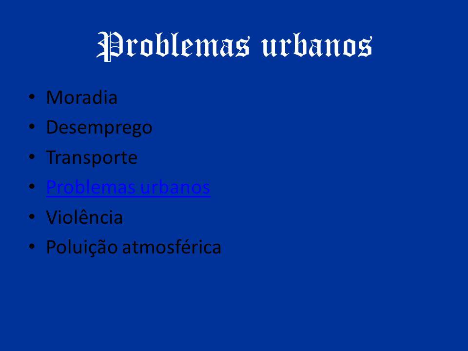 Problemas urbanos Moradia Desemprego Transporte Problemas urbanos Violência Poluição atmosférica