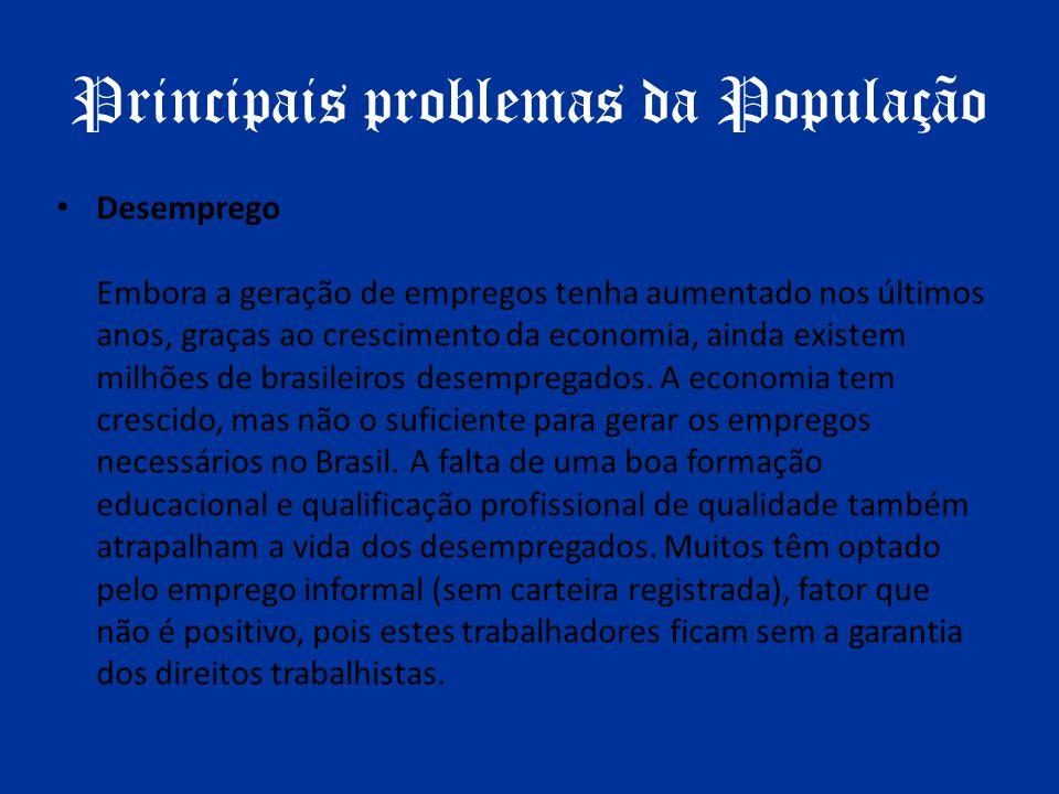 Principais problemas da População Desemprego Embora a geração de empregos tenha aumentado nos últimos anos, graças ao crescimento da economia, ainda e