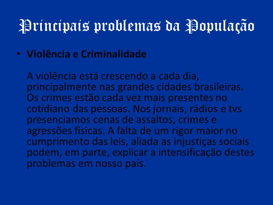 Principais problemas da População Violência e Criminalidade A violência está crescendo a cada dia, principalmente nas grandes cidades brasileiras. Os