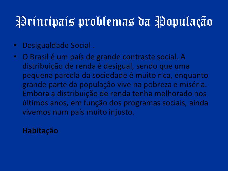 Principais problemas da População Desigualdade Social. O Brasil é um país de grande contraste social. A distribuição de renda é desigual, sendo que um