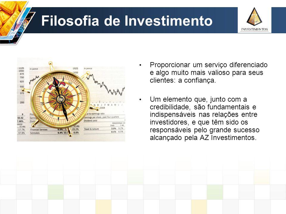 Filosofia de Investimento Proporcionar um serviço diferenciado e algo muito mais valioso para seus clientes: a confiança. Um elemento que, junto com a
