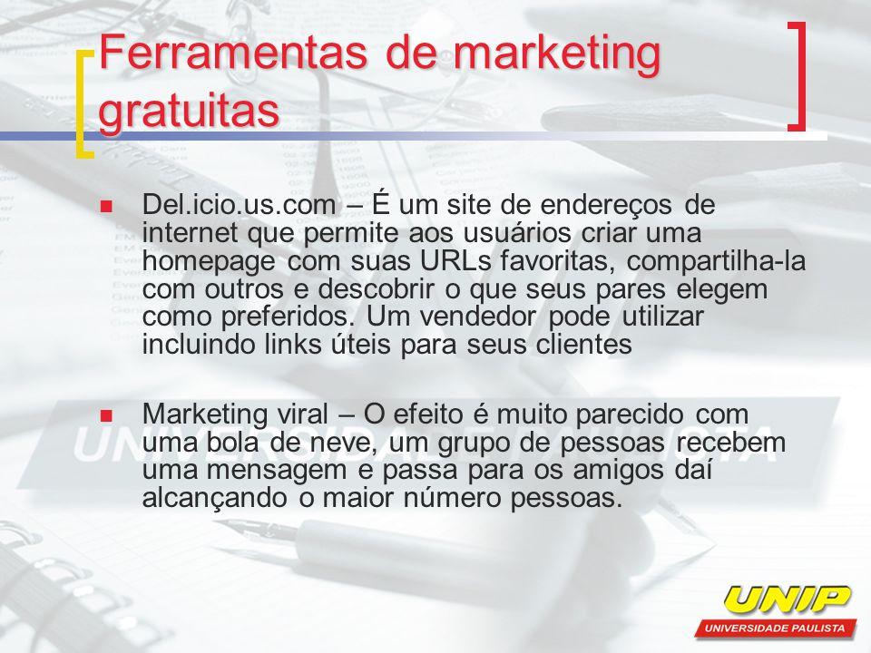 Ferramentas de marketing gratuitas Del.icio.us.com – É um site de endereços de internet que permite aos usuários criar uma homepage com suas URLs favoritas, compartilha-la com outros e descobrir o que seus pares elegem como preferidos.