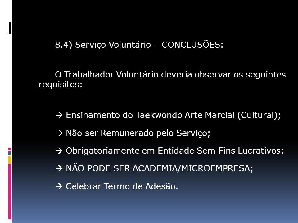 8.4) Serviço Voluntário – CONCLUSÕES: O Trabalhador Voluntário deveria observar os seguintes requisitos: Ensinamento do Taekwondo Arte Marcial (Cultur