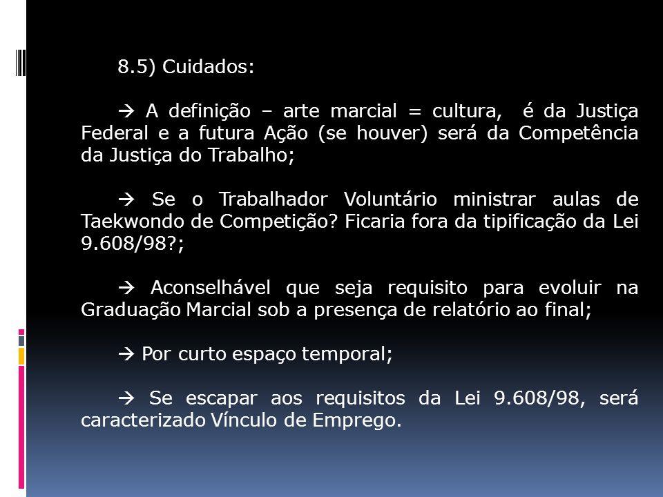 8.5) Cuidados: A definição – arte marcial = cultura, é da Justiça Federal e a futura Ação (se houver) será da Competência da Justiça do Trabalho; Se o