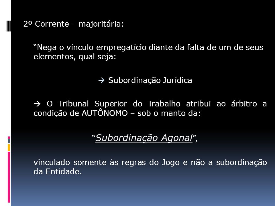 2º Corrente – majoritária: Nega o vínculo empregatício diante da falta de um de seus elementos, qual seja: Subordinação Jurídica O Tribunal Superior d