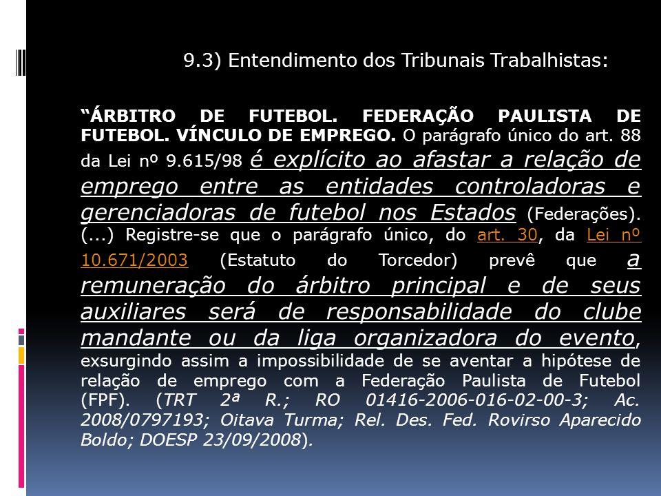 9.3) Entendimento dos Tribunais Trabalhistas: ÁRBITRO DE FUTEBOL. FEDERAÇÃO PAULISTA DE FUTEBOL. VÍNCULO DE EMPREGO. O parágrafo único do art. 88 da L