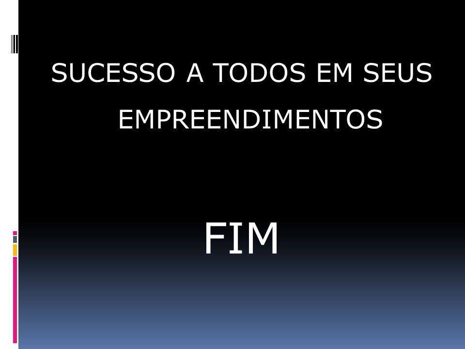 SUCESSO A TODOS EM SEUS EMPREENDIMENTOS FIM