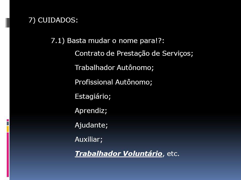 7) CUIDADOS: 7.1) Basta mudar o nome para!?: Contrato de Prestação de Serviços; Trabalhador Autônomo; Profissional Autônomo; Estagiário; Aprendiz; Aju