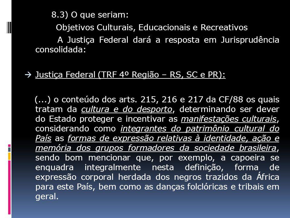 8.3) O que seriam: Objetivos Culturais, Educacionais e Recreativos A Justiça Federal dará a resposta em Jurisprudência consolidada: Justiça Federal (T