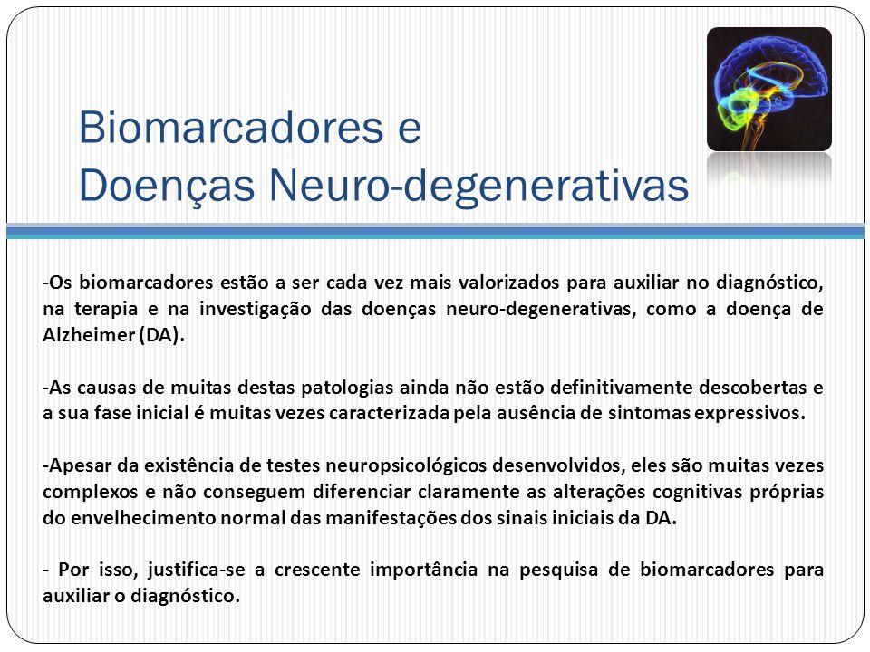 Biomarcadores e Doenças Neuro-degenerativas -Os biomarcadores estão a ser cada vez mais valorizados para auxiliar no diagnóstico, na terapia e na investigação das doenças neuro-degenerativas, como a doença de Alzheimer (DA).