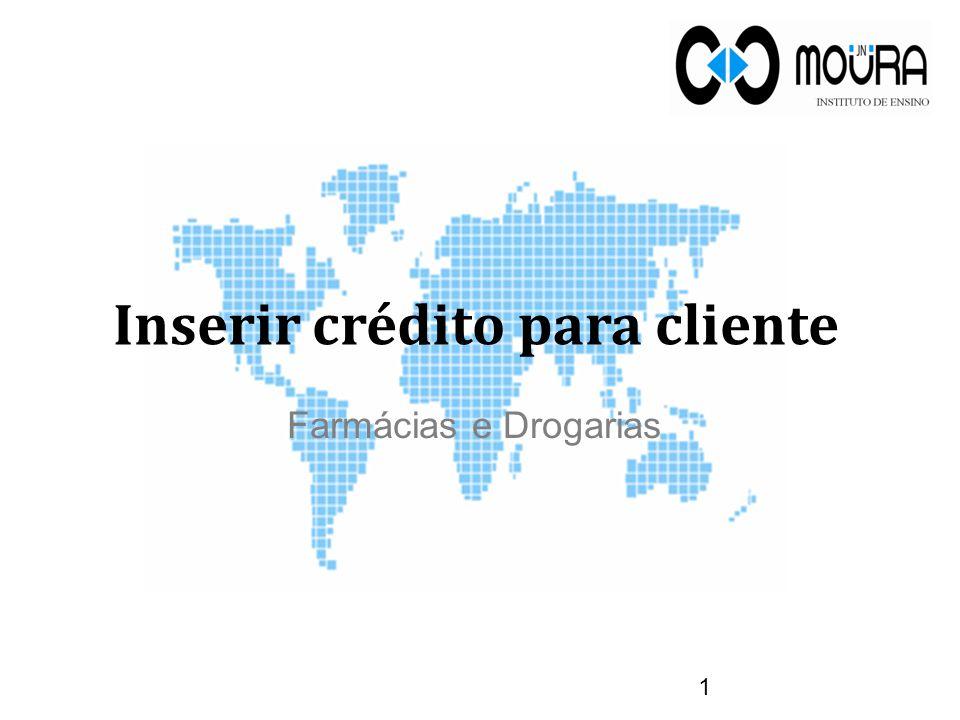 Inserir crédito para cliente 1 Farmácias e Drogarias