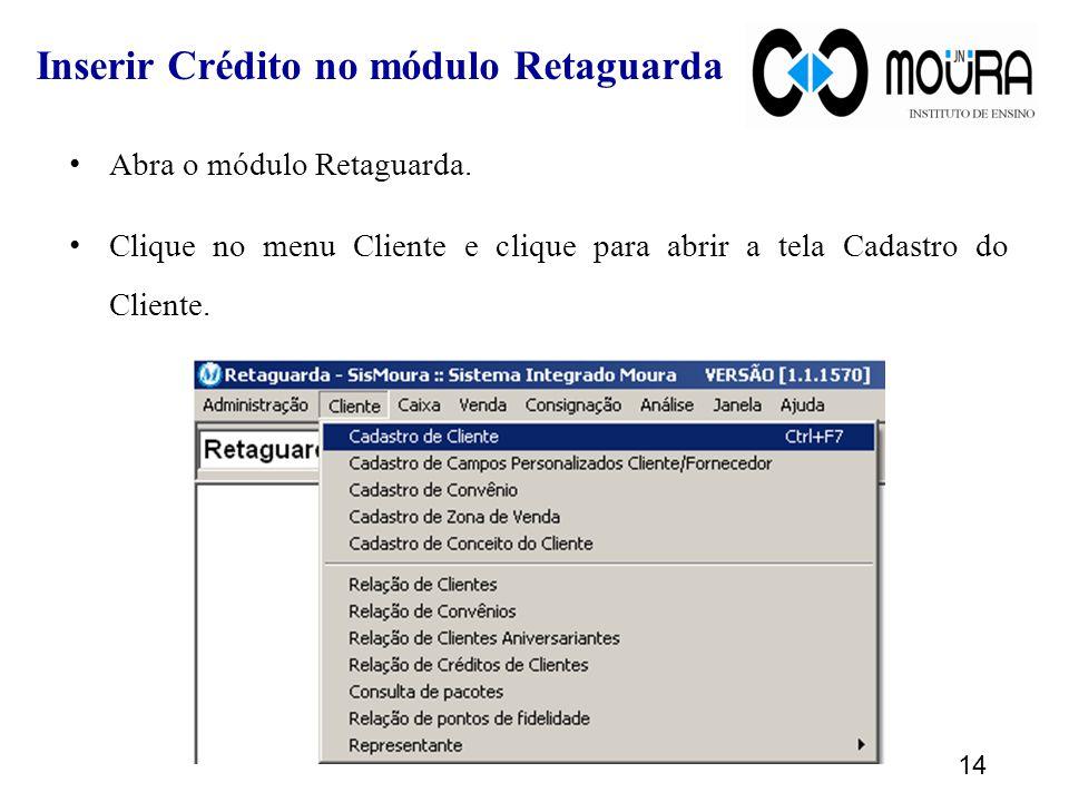 Inserir Crédito no módulo Retaguarda Abra o módulo Retaguarda.
