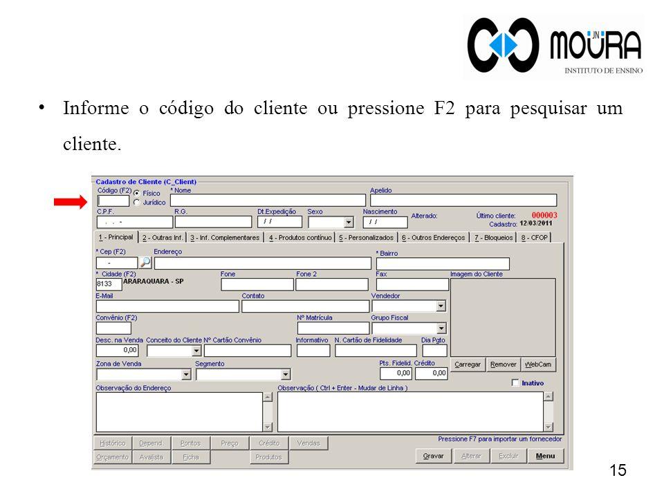 Informe o código do cliente ou pressione F2 para pesquisar um cliente. 15