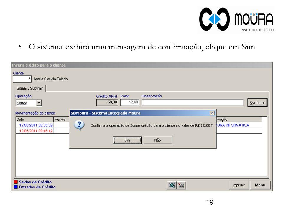 O sistema exibirá uma mensagem de confirmação, clique em Sim. 19