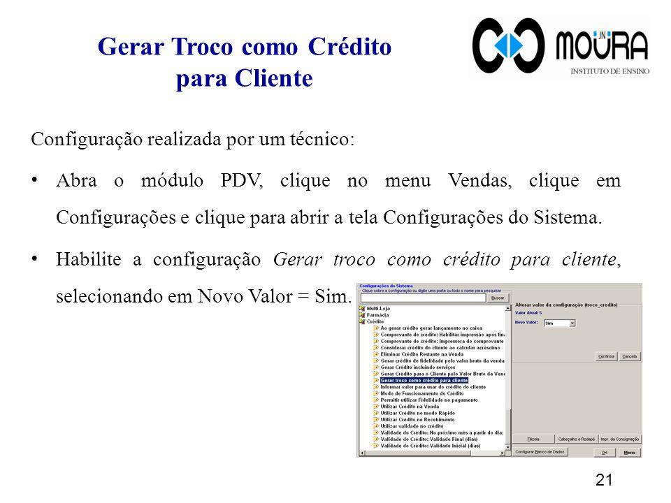 Gerar Troco como Crédito para Cliente Configuração realizada por um técnico: Abra o módulo PDV, clique no menu Vendas, clique em Configurações e clique para abrir a tela Configurações do Sistema.
