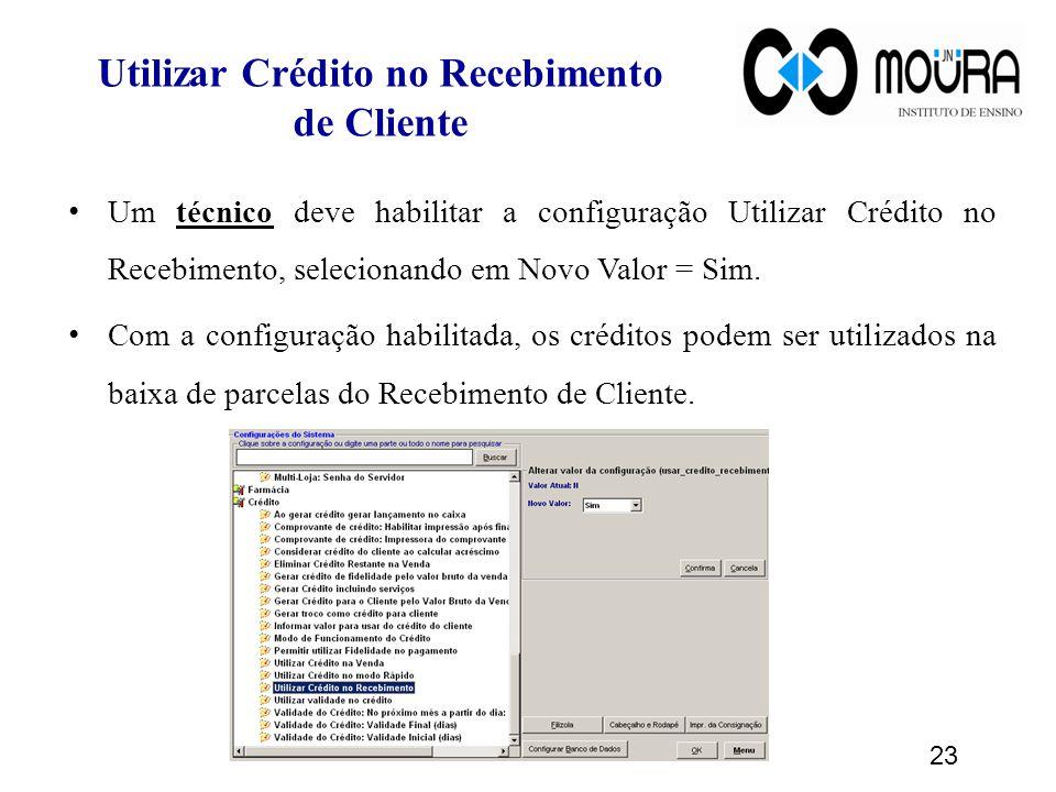 Utilizar Crédito no Recebimento de Cliente Um técnico deve habilitar a configuração Utilizar Crédito no Recebimento, selecionando em Novo Valor = Sim.