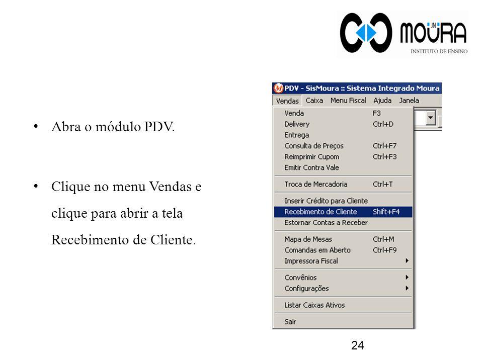 Abra o módulo PDV. Clique no menu Vendas e clique para abrir a tela Recebimento de Cliente. 24