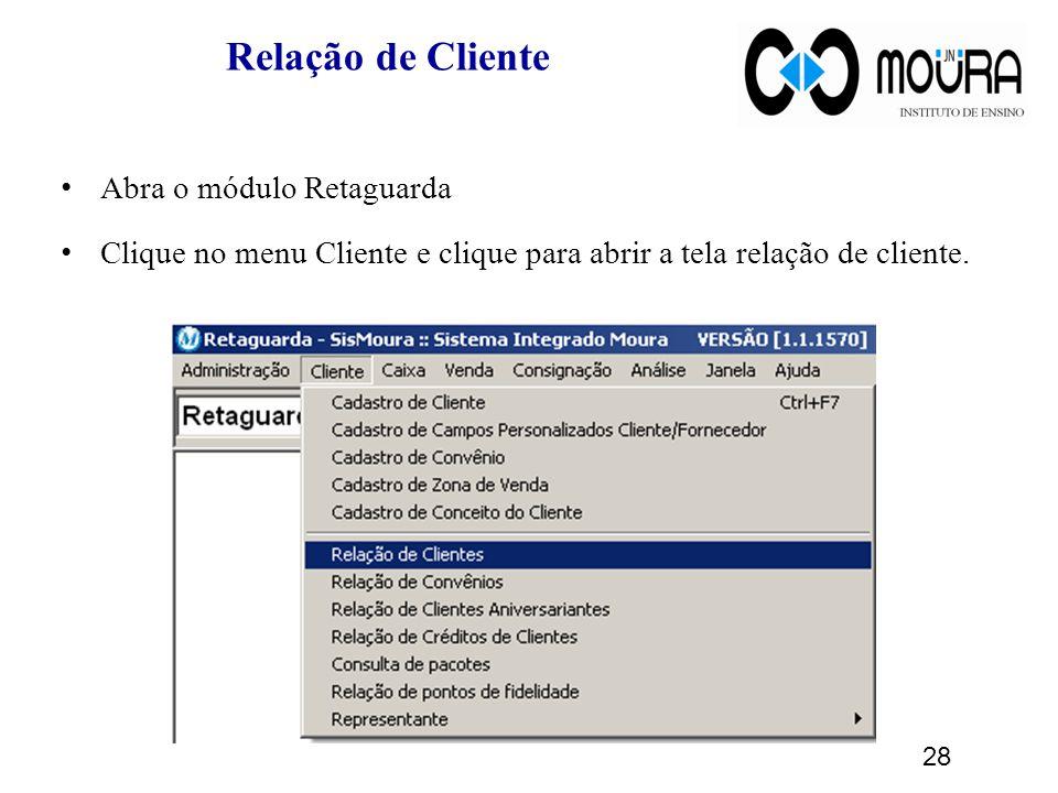 Relação de Cliente Abra o módulo Retaguarda Clique no menu Cliente e clique para abrir a tela relação de cliente.