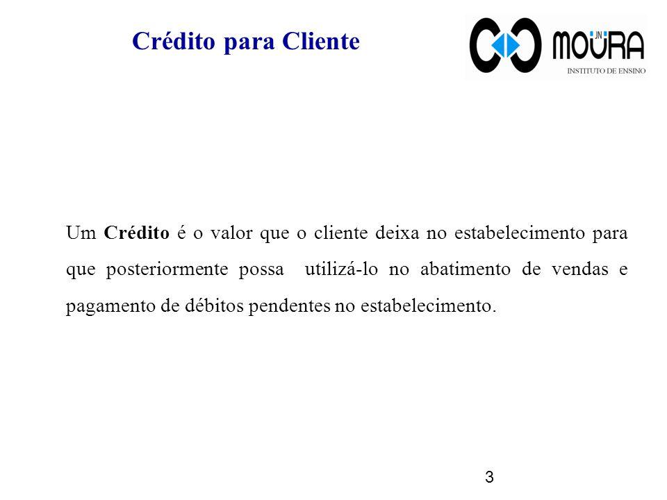 Crédito para Cliente Um Crédito é o valor que o cliente deixa no estabelecimento para que posteriormente possa utilizá-lo no abatimento de vendas e pagamento de débitos pendentes no estabelecimento.