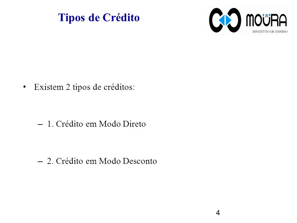 Tipos de Crédito Existem 2 tipos de créditos: – 1.