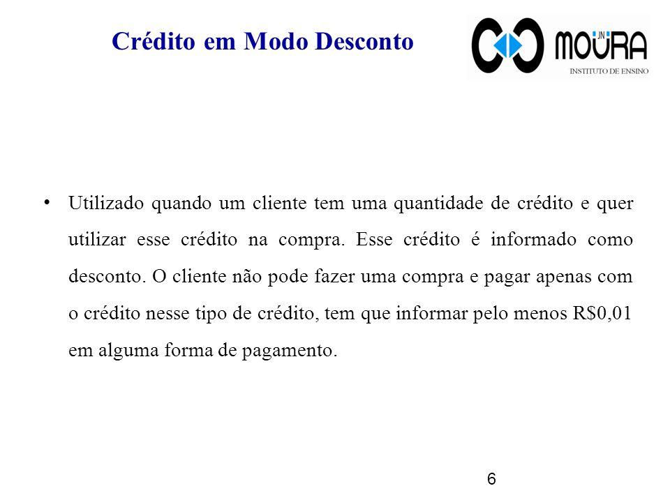 Crédito em Modo Desconto Utilizado quando um cliente tem uma quantidade de crédito e quer utilizar esse crédito na compra.