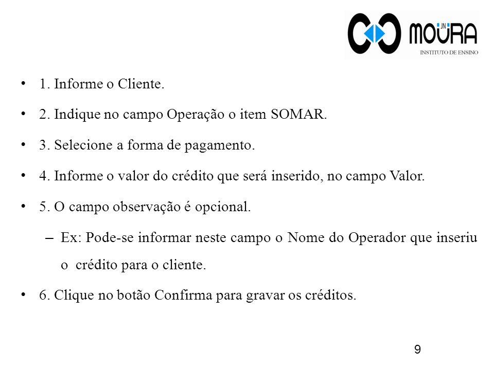 1.Informe o Cliente. 2. Indique no campo Operação o item SOMAR.