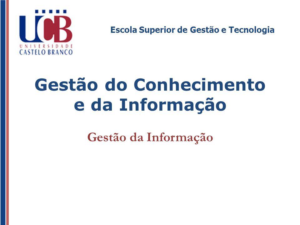 Escola Superior de Gestão e Tecnologia Gestão do Conhecimento e da Informação Gestão da Informação